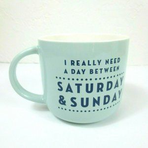 Coffee Mug Need a Day Between Saturday and Sunday